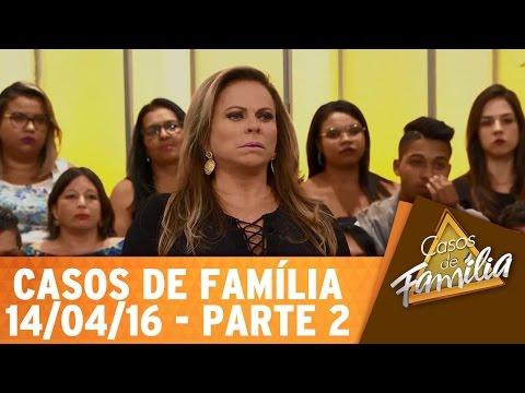 Casos De Família (14/04/16) - Seu Marido Não Presta, Sai Fora! - Parte 2