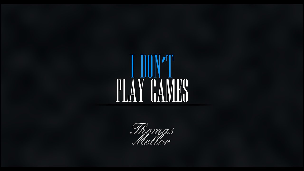 don t play games