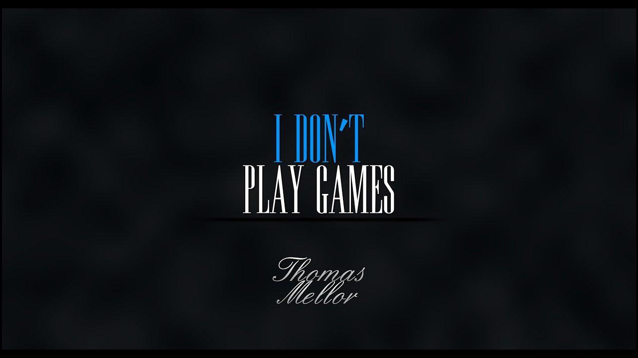 Thomas Mellor I Don T Play Games Youtube