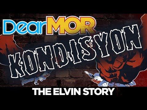 """#DearMOR: """"Kondisyon"""" The Elvin Story 04-25-18"""
