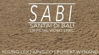 YOUNG LEX - Sabi (Santai di Bali) Ft. Jovan Arvisco & Robert Wynand (Video Lyric)