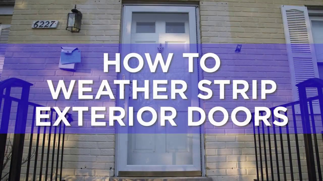 How To Weather Strip Exterior Doors Youtube