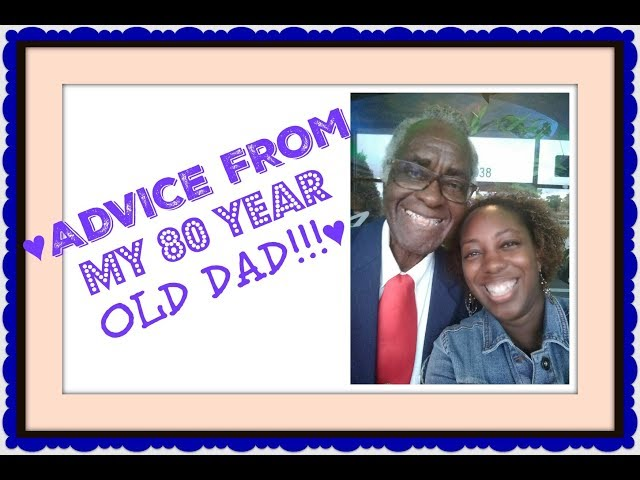 ♥ADVICE FROM MY 80 YR OLD DAD!!!♥ | Just Chillin with Family, Friends and Food