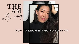 How to know it's going to be OK | The AM with Amy