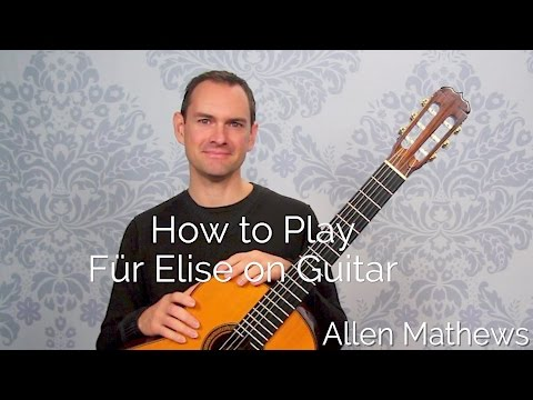 How to Play Für Elise by Beethoven on Classical Guitar (Course Preview)