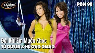 PBN98 | Tú Quyên & Hương Giang -  Đôi Khi Em Muốn Khóc
