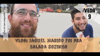 #Veda 9: Jaquei. Marido vai pra Balada sozinho