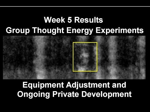 Week 5 Results & Equipment Adjustment Ongoing Private Development - Group Thought Energy Experiment