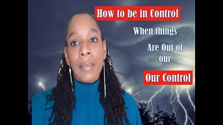 How to be in control when things are out of our control.