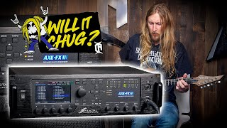 WILL IT CHUG? - AXE FX III