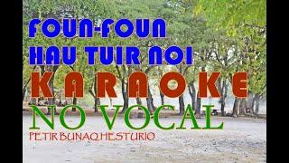 Foun-Foun Hau Tuir Noi    Versi Karaoke No Vocal
