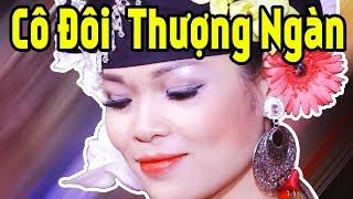 Cô Đôi Thượng Ngàn Hay Nhất 2019 - Hát Văn Hầu Đồng Hay Lắm