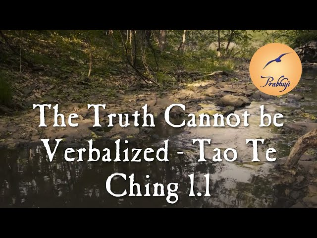 The Truth Cannot be Verbalized-- Tao Te Ching 1.1 -- by Prabhuji