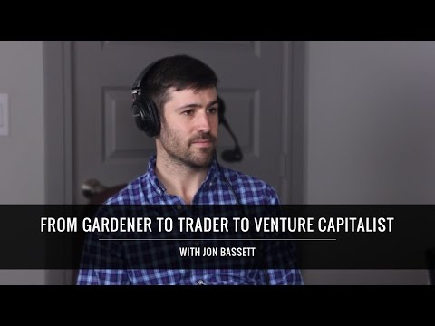 From Gardener To Trader To Venture Capitalist With Jon Bassett