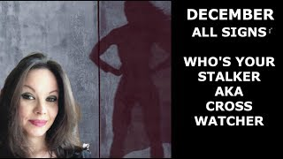 WHO IS YOUR  STALKER AKA  CROSS WATCHER FOR DECEMBER 2017 ALL SIGNS