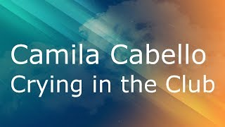 Camila Cabello - Crying in the Club / Lyrics