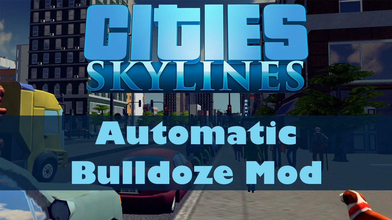 Cities Skylines Mods 2 Automatic Bulldoze Mod Youtube
