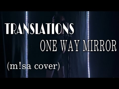Download TRANSLATIONS - ONE WAY MIRROR (m!sa Cover)