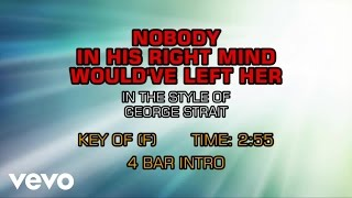 George Strait - Nobody In His Right Mind Would've Left Her (Karaoke)
