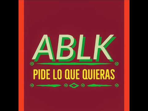 ABLK - PIDE LO QUE QUIERAS