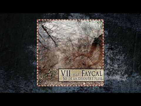 VII - Né de la dernière pluie feat Fayçal