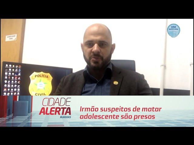 Irmão suspeitos de matar adolescente são presos no Pilar