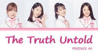 PRODUCE48 (프로듀스48) - 'THE TRUTH UNTOLD' (전하지 못한 진심) [ Color Coded Lyrics /Han/Rom/Eng ]