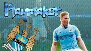 Kevin De Bruyne ● Playmaker ● Skills & Goals 2016 ● HD