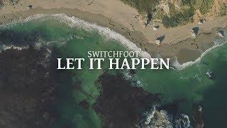 Switchfoot - Let It Happen (Lyric Video)