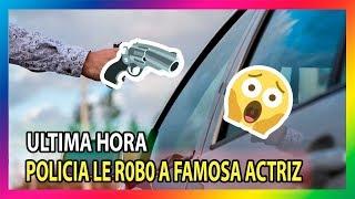 FAMOSA ACTRIZ FUE AGREDIDA Y ASALTAD4 POR POLICÍAS FALSOS