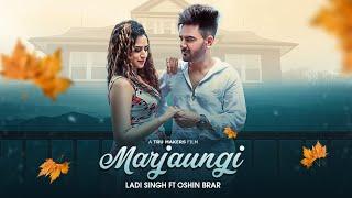 Marjaungi: Ladi Singh Ft Oshin Brar (Full Video Song) Desi Routz | Latest  Punjabi Songs 2018