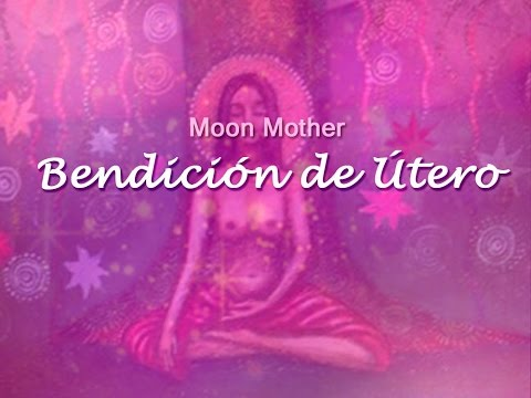 Bendición de Útero ¿Qué es? Moon Mother
