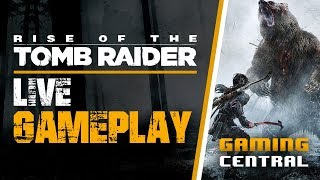 Rise of the Tomb Raider Gameplay | Livestream | Gaming Central