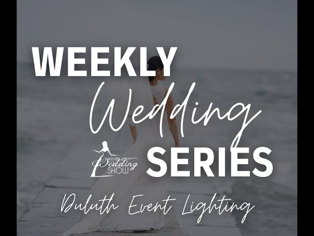 Weekly Wedding Series with Duluth Event Lighting