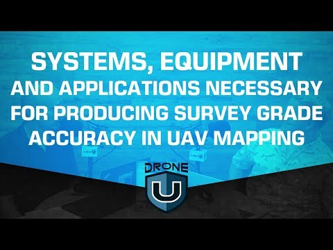 Systems, Equipment and Applications Necessary for Producing Survey Grade Accuracy in UAV Mapping