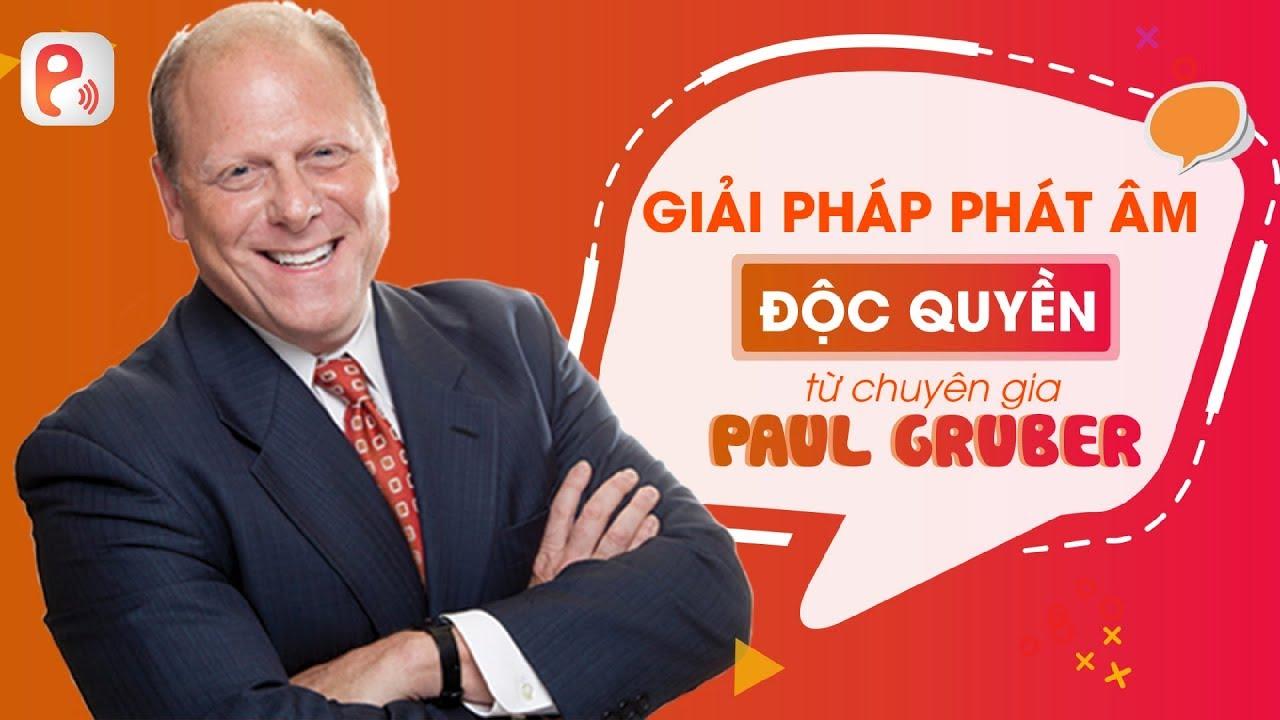 📣 Pasal độc quyền giải pháp phát âm từ chuyên gia ngôn ngữ Paul Gruber