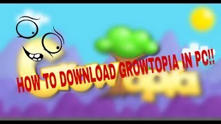 How to download GROWTOPIA in pc (Windows/7/8/10)!!!!