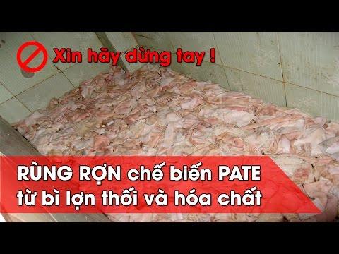 Thực phẩm bẩn: Rùng rợn chế biến PATÊ và Xúc Xích từ bì lợn thối và hóa chất