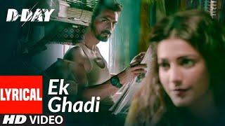 Ek Ghadi Lyrical | D Day |  Arjun Rampal, Shruti Hassan | Rekha Bhardwaj | Shankar, Ehsaan, Loy