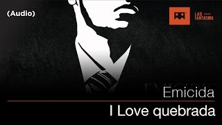 Emicida - I Love quebrada (Audio)