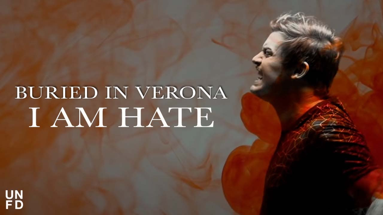 buried-in-verona-i-am-hate-official-music-video-unfd
