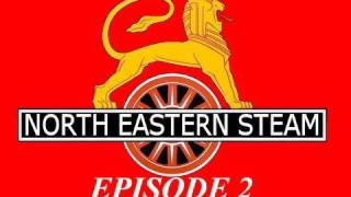 """NORTH EASTERN STEAM"" Episode 2"
