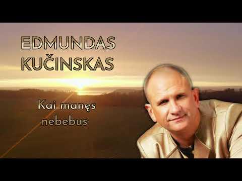 Edmundas Kučinskas - Kai manęs nebebus