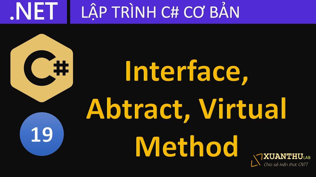 CS19 - Phương thức ảo (virtual method), lớp trừu tượng (abstract) và giao diện intterface C# .NET