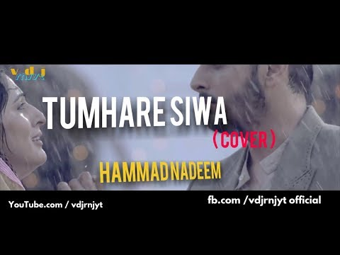 Nazar Chahti Hai (Tumhare Siwa)| Hammad Nadeem | Sad Version | Video Edit -Vdj Rnjyt | 2018