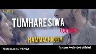 Nazar Chahti Hai (Tumhare Siwa)| Hammad Nadeem | Sad Version | Video Edit -Vdj Rnjyt | 2018