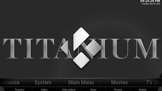TITANIUM BUILD July 2016 - Great Build with LOTS of good add ons - How to install on Kodi / xbmc