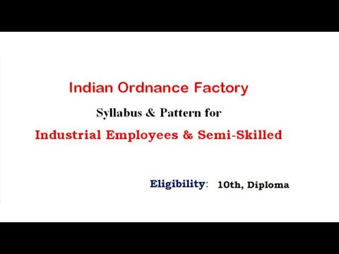 Indian Ordnance Factory Syllabus & Pattern for Industrial Employees and Semi-Skilled [4110 Posts]