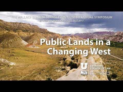 23rd Annual Wallace Stegner Center Symposium - Public Lands in a Changing West - Day 1