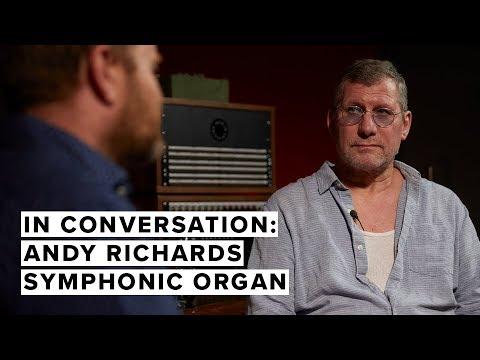 In Conversation: Andy Richards – Symphonic Organ